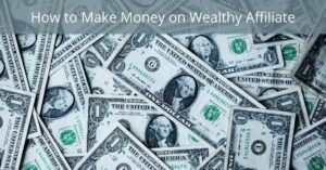 Ways to Make Money on Wealthy Affiliate